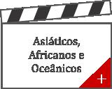 Asiáticos, Africanos e Oceânicos - Saiba Mais